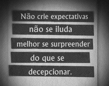 Não crie expectativas, não se iluda