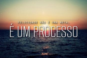 Felicidade é um processo