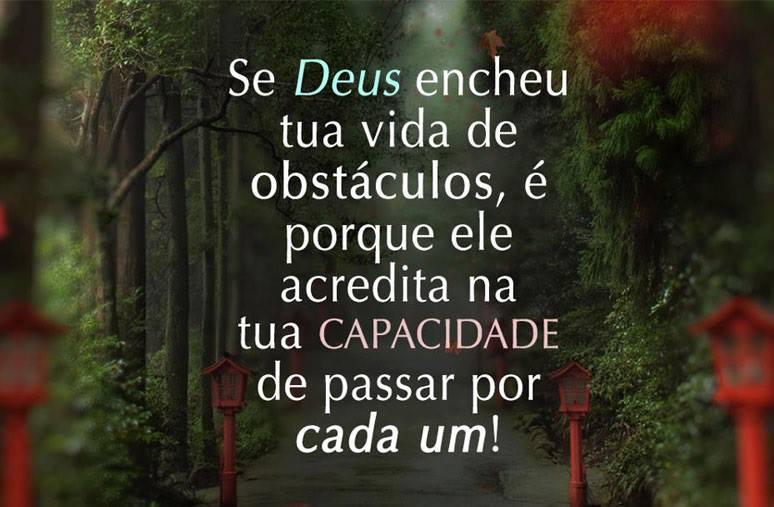 Se Deus Encheu Tua Vida De Obstáculos é Porque Ele Acredita Na Tua