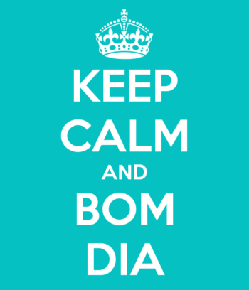 Keep calm and bom dia