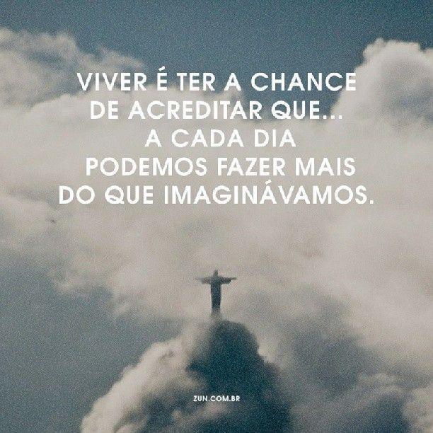 Viver é ter a chance de acreditar