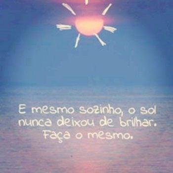 Mesmo sozinho, o sol sempre brilha