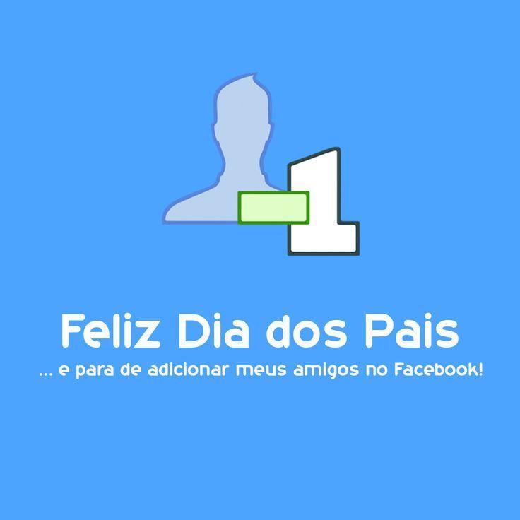 Feliz Dia Dos Pais E Para De Adicionar Meus Amigos No Facebook