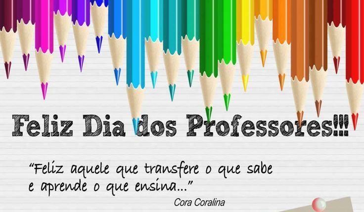 Feliz Dia Dos Professores Feliz Aquele Que Transfere O Que Sabe E Aprende O Que Ensina Cora Coralina