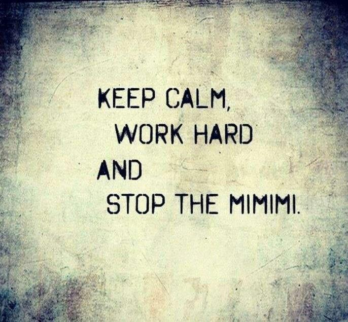Keep Calm Work Hard And Stop The Mimimi Mantenha A Calma