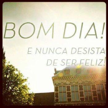 Nunca desista de ser feliz
