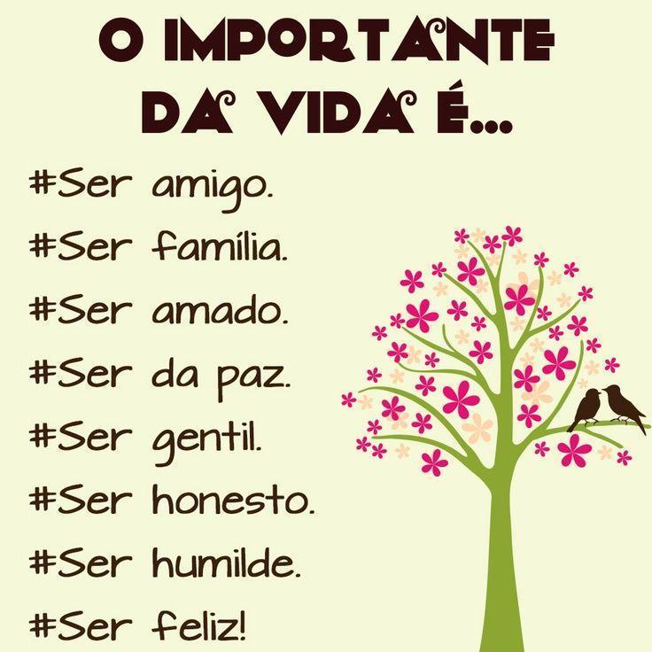 O Importante Da Vida é... #Ser Amigo. #Ser Família. #Ser