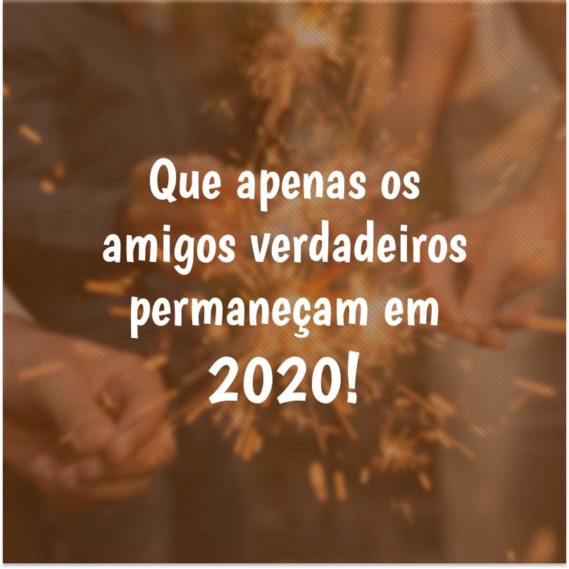 Que Apenas Os Amigos Verdadeiros Permaneçam Em 2020