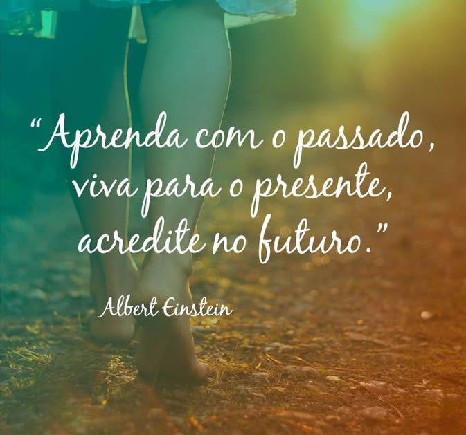 Aprenda Com O Passado Viva Para O Presente Acredite No Futuro