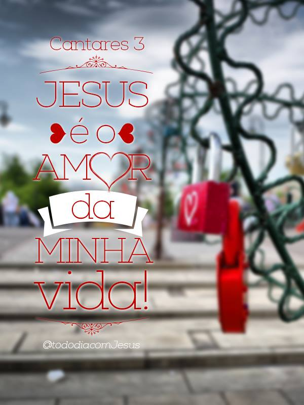 Jesus é o amor da minha vida! (Cantares