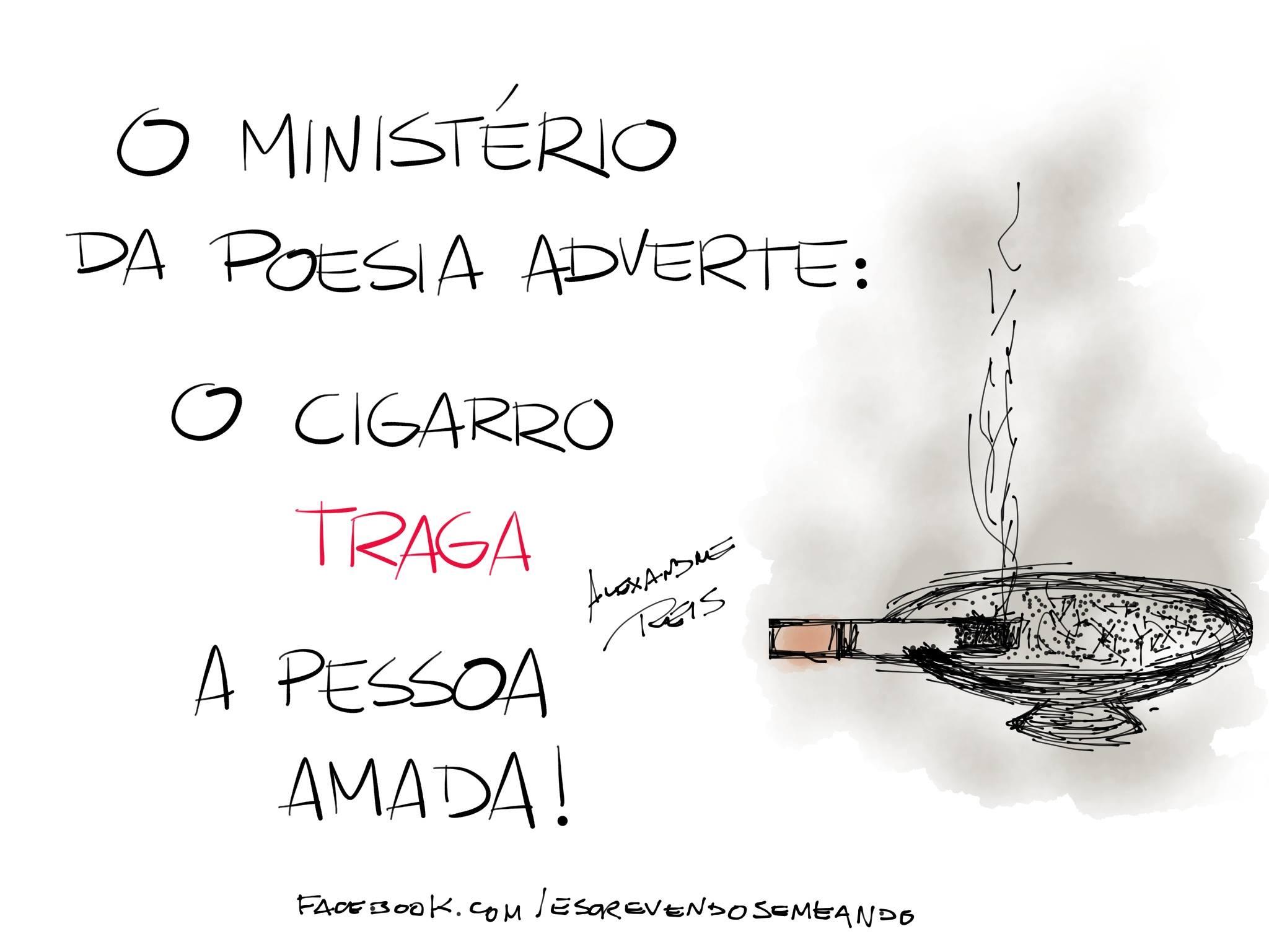 O Ministério Da Poesia Adverte O Cigarro Traga A Pessoa Amada
