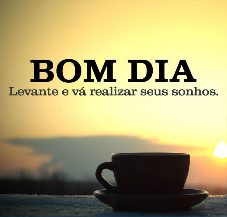 Bom Dia! Levante E Vá Realizar Seus Sonhos
