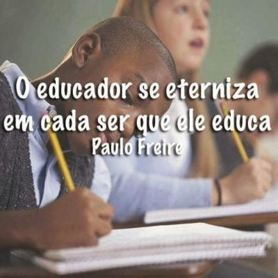O Educador Se Eterniza Em Cada Ser Que Ele Educa Paulo Freire