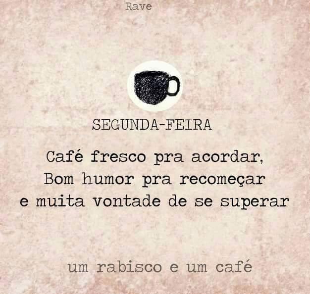 Segunda Feira Café Fresco Pra Acordar Bom Humor Pra Recomeçar E