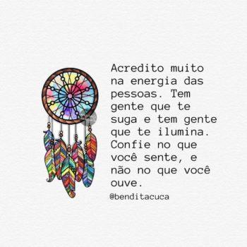 Acredito muito na energia das pessoas
