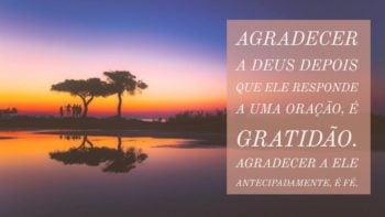 Agradecer a Ele antecipadamente, é fé