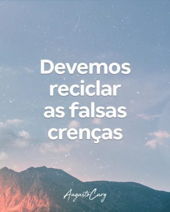 Devemos reciclar as falsas crenças