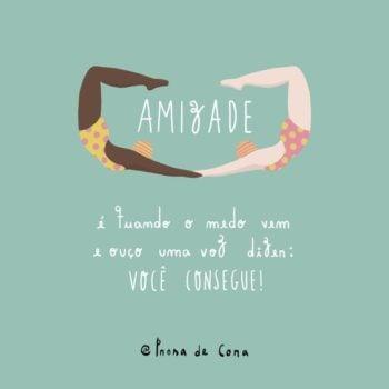 Amizade é quando o medo vem e ouço uma voz dizer: você consegue!