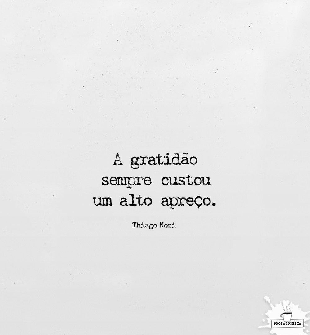 A gratidão sempre custou um alto apreço.