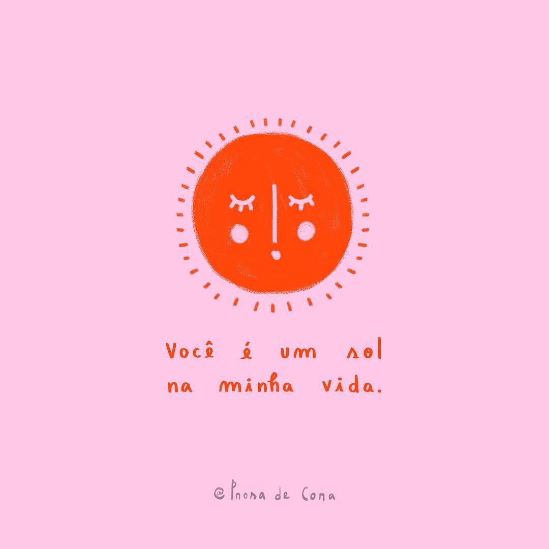 Você é um sol na minha vida.