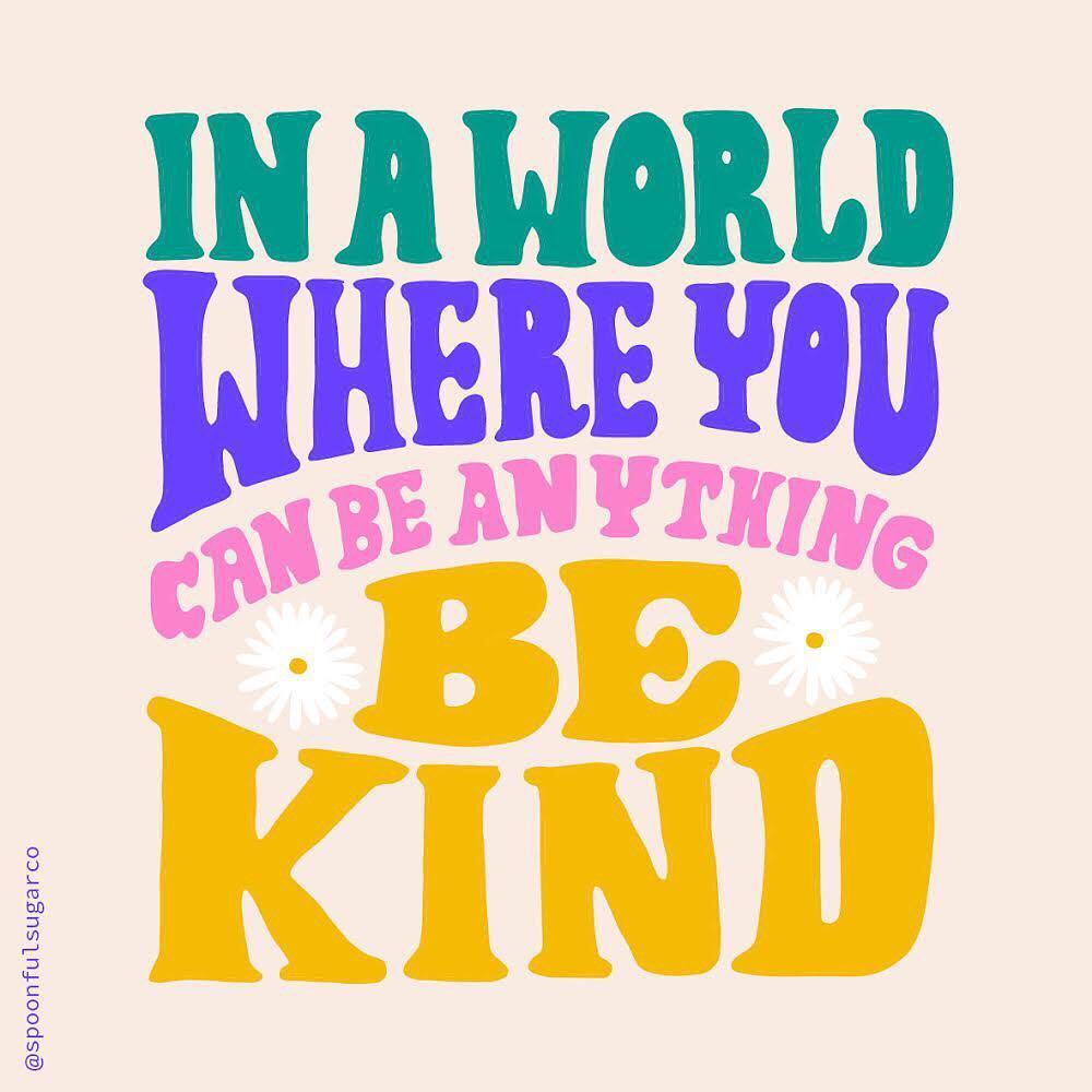 In a world where you can be anything be kind. (Em um mundo onde você pode ser qualquer coisa, seja gentil.)