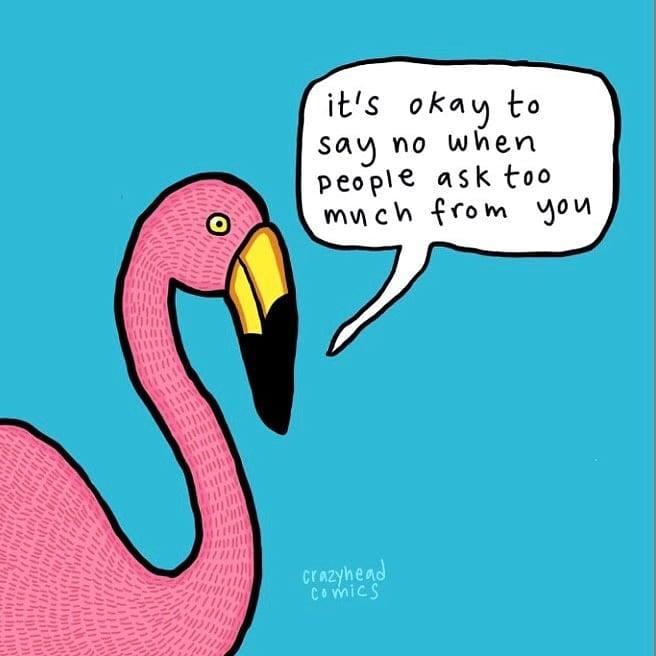 It's ok to say no when people ask too much from you. (Tudo bem dizer não quando as pessoas pedem muito de você)