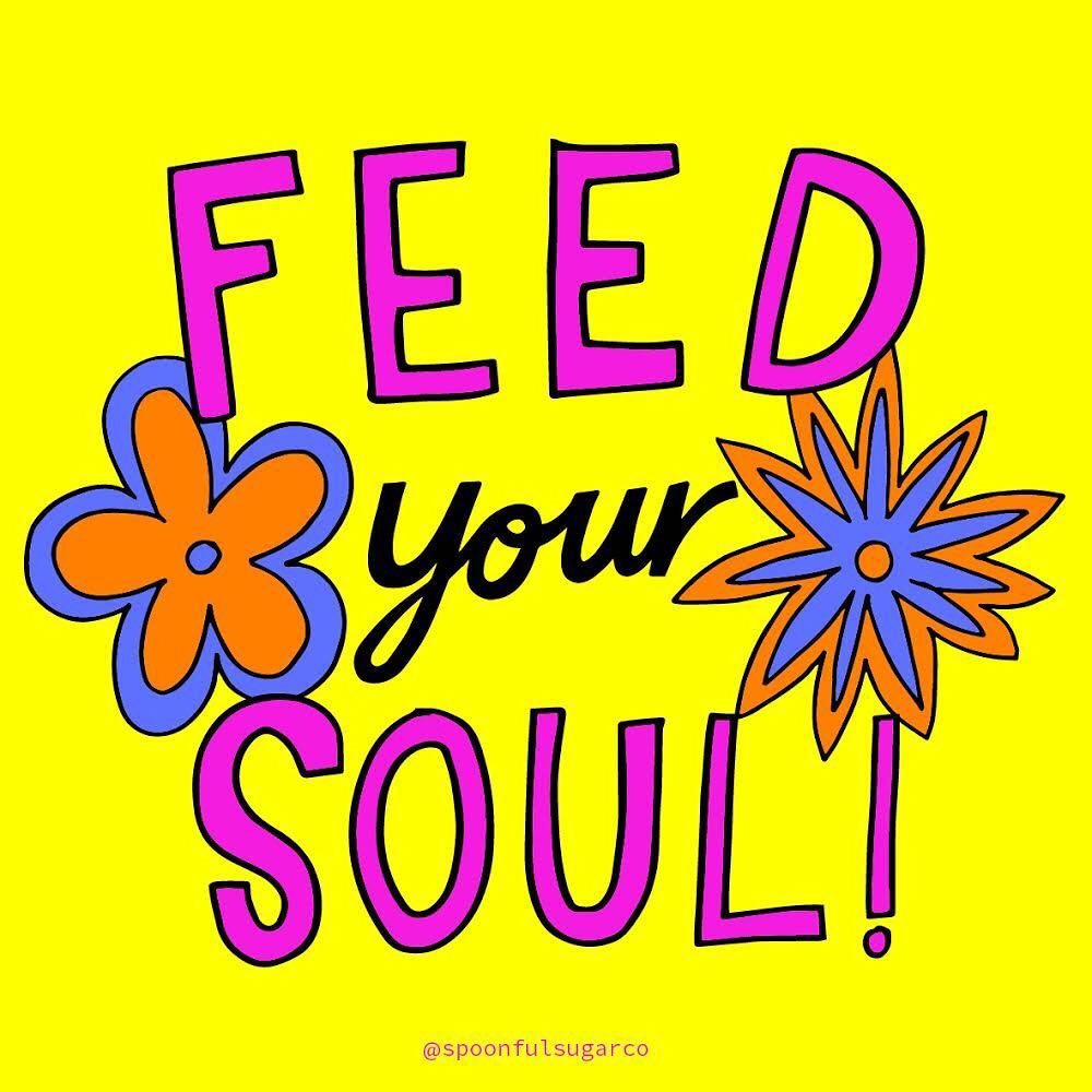 Feed your soul. (Alimente sua alma)