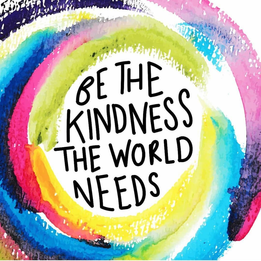 Be the kindness the world needs. (Seja a gentileza que o mundo precisa)