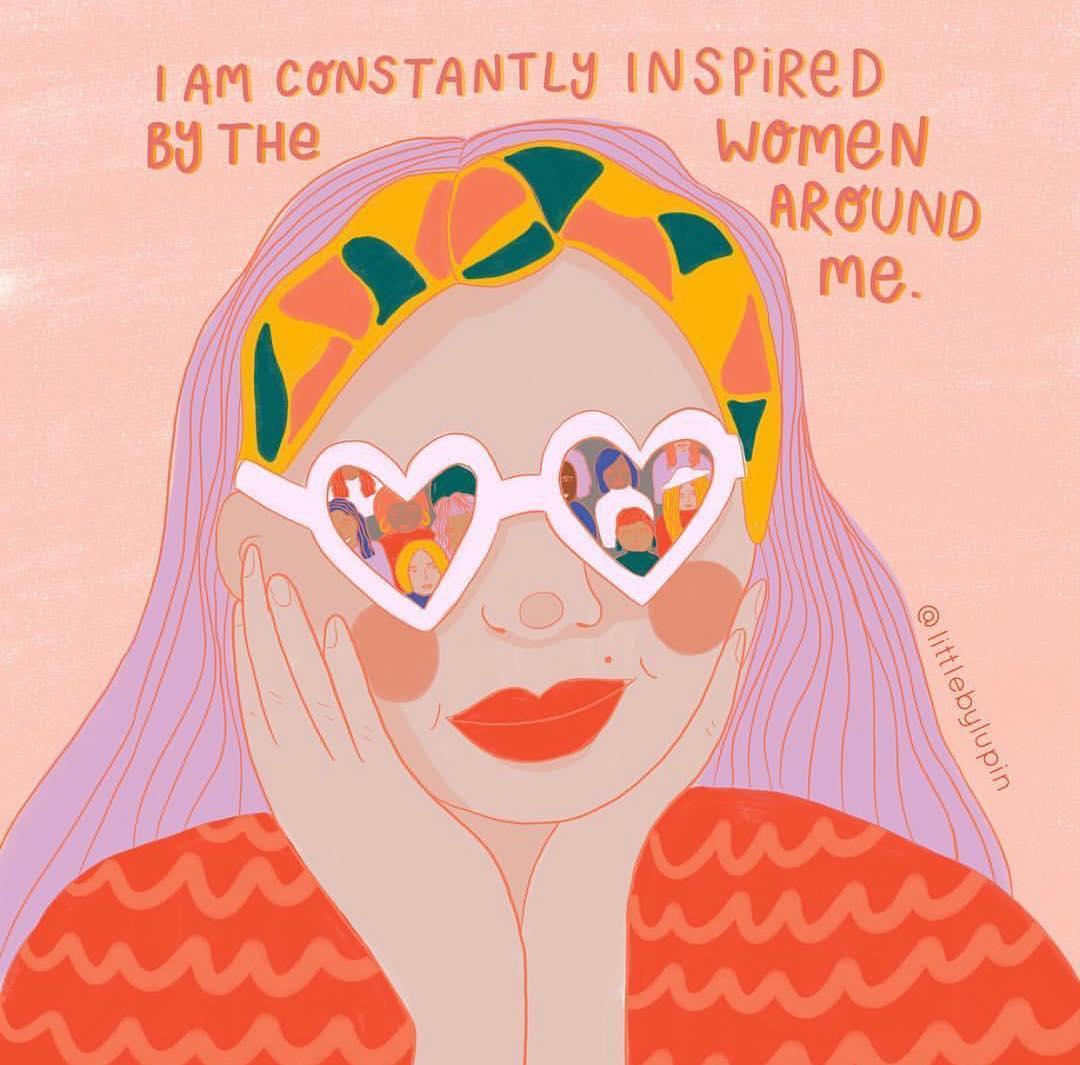 I am constantly inspired by the women around me. (Eu sou constantemente inspirada pelas mulheres a minha volta)