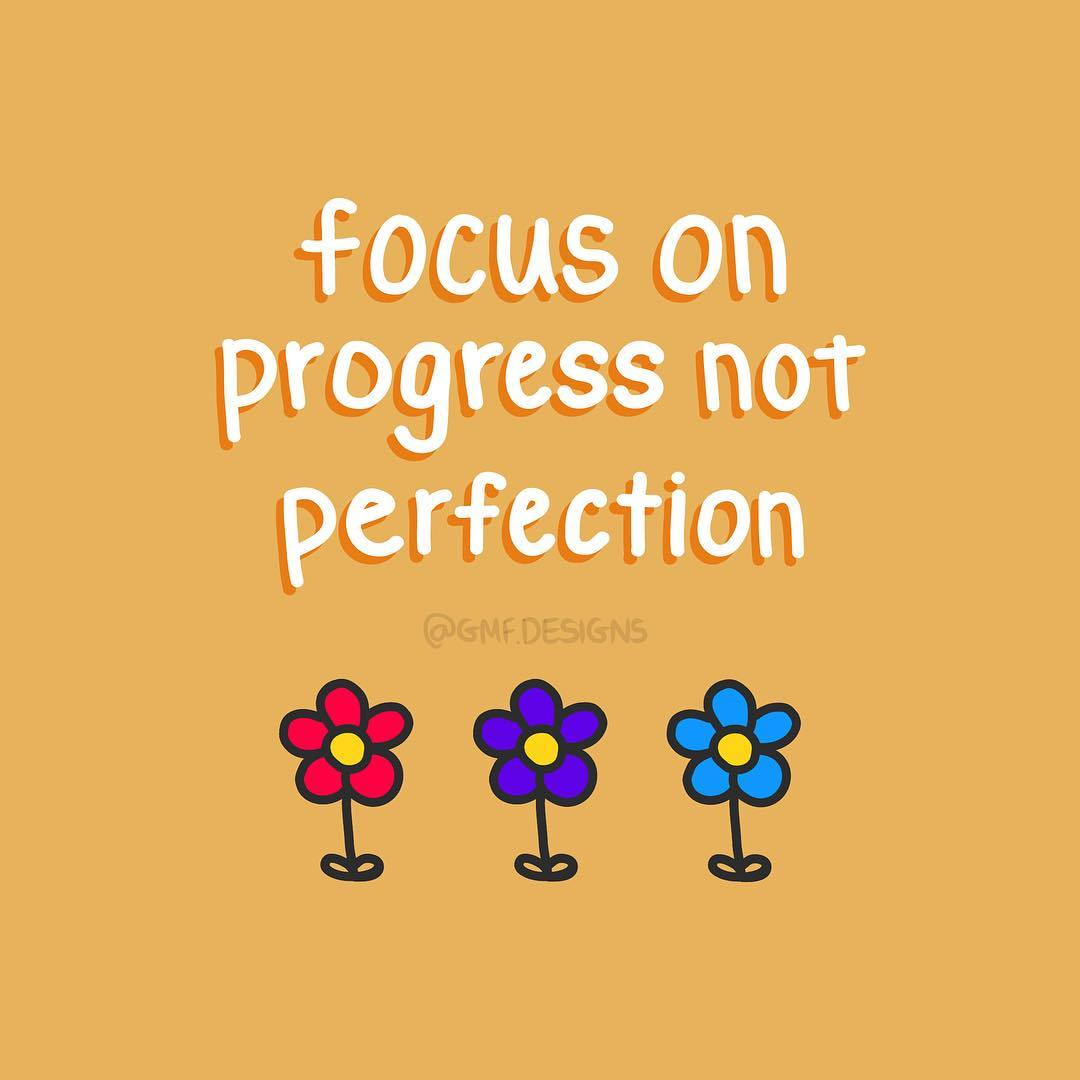 Focus on progress not perfection. (Foco no progresso, não na perfeição)