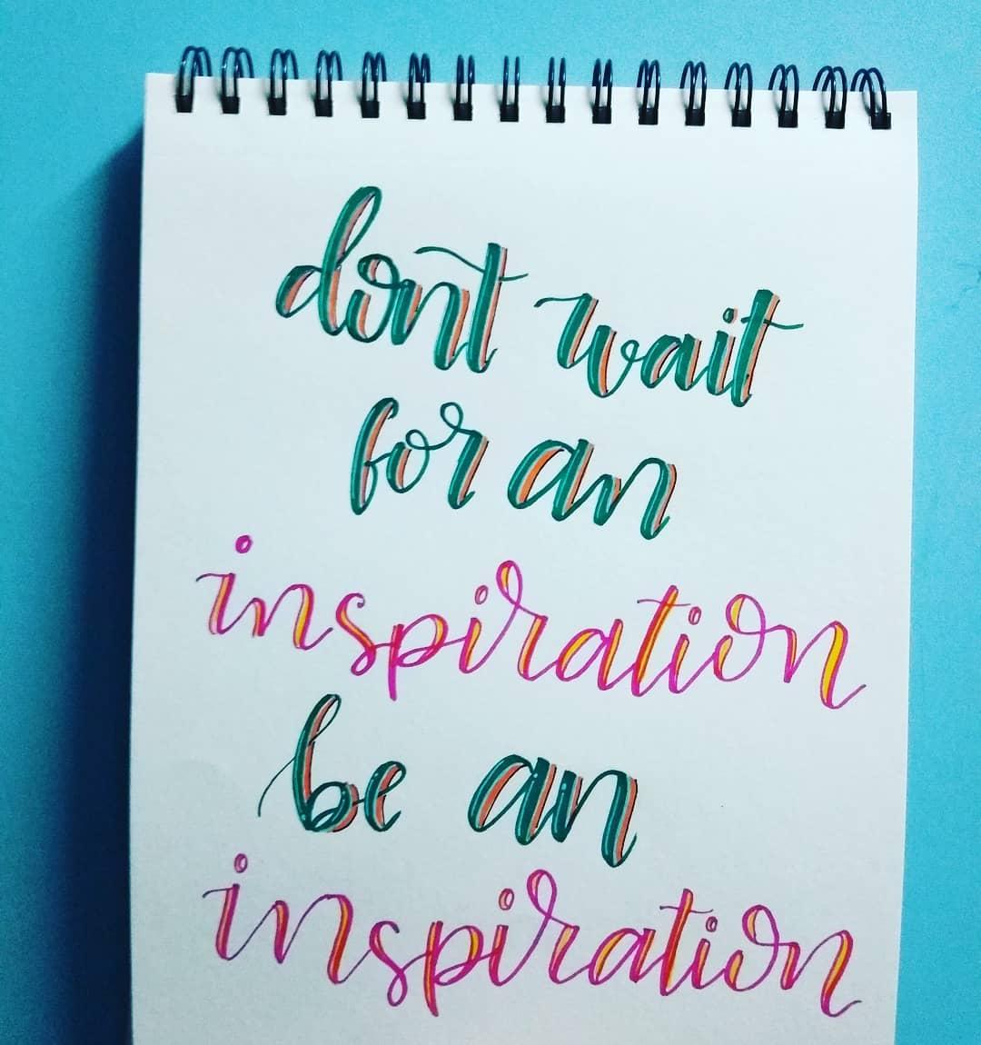 Don't wait for inspiration. Be an inspiration. (Não espere por inspiração. Seja uma inspiração)