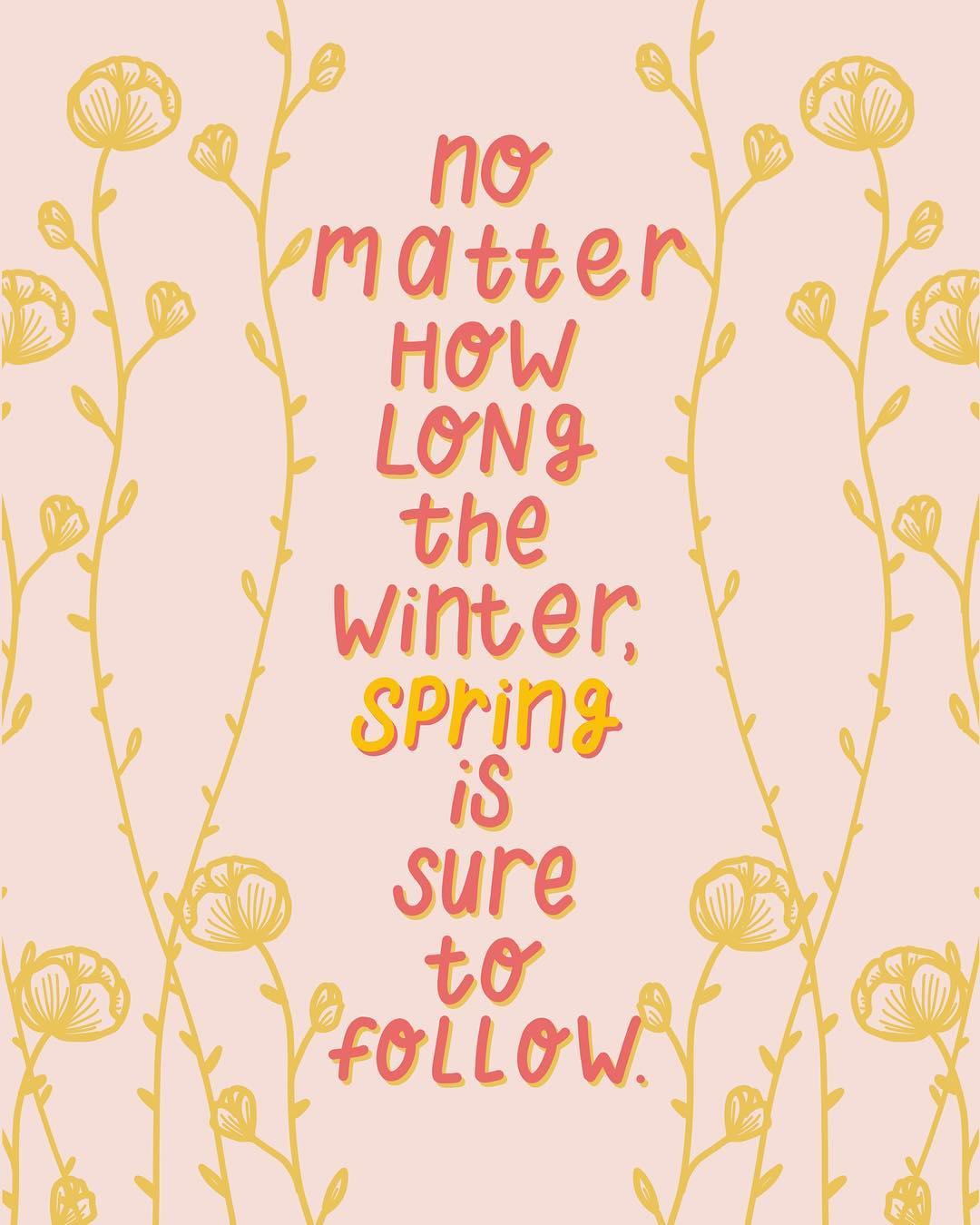 No matter how long the winter, spring is sure to follow. (Não importa a duração do inverno, a primavera com certeza virá a seguir)