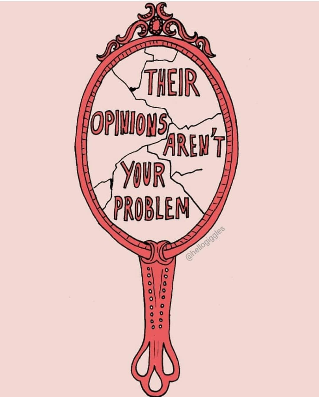 Their opinions aren't your problem. (As opiniões deles não são problema seu)