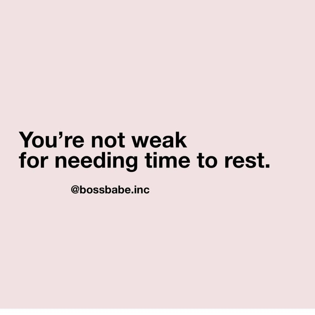 You're not weak for needing time to rest. (Você não é fraco por precisar de tempo para descansar)