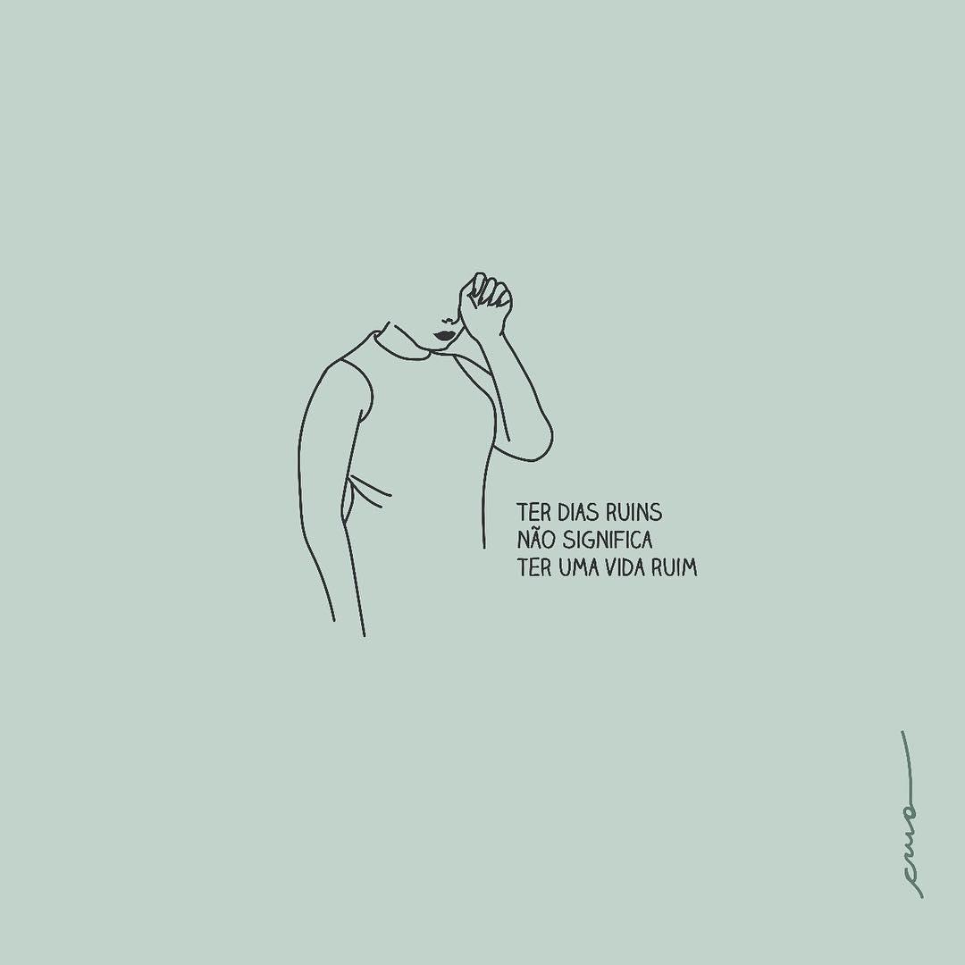 Ter dias ruins não significa ter uma vida ruim.