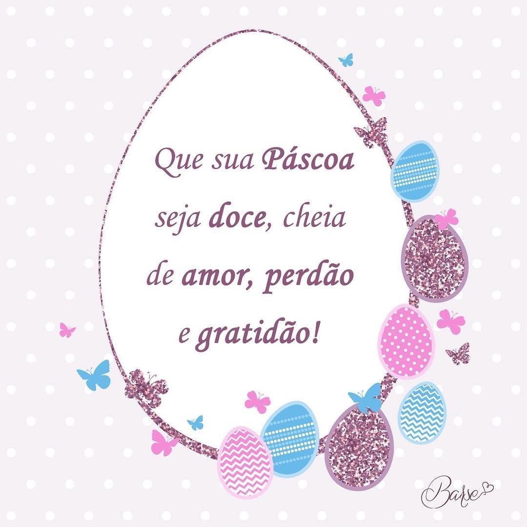 Que sua Páscoa seja doce, cheia de amor, perdão e gratidão!