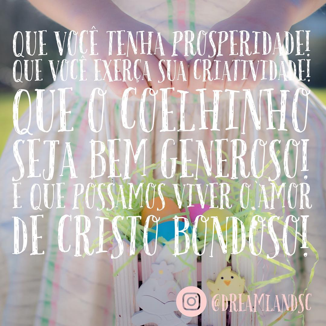 Que você tenha prosperidade! Que você exerça sua criatividade! Que o coelhinho seja bem generoso! E que possamos viver o amor de Cristo bondoso!