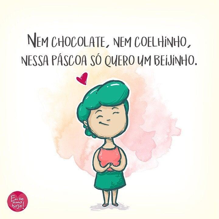 Nem chocolate, nem coelhinho, nessa Páscoa só quero um beijinho.