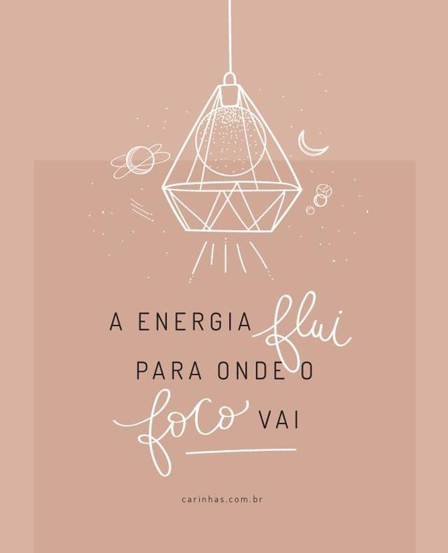 A energia flui para onde o foco vai.