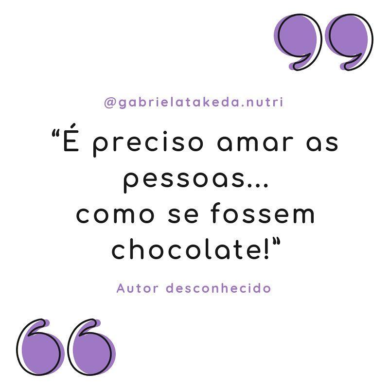 É preciso amar as pessoas como se elas fossem chocolate.