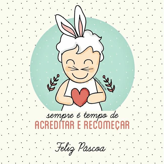 Sempre é tempo de acreditar e recomeçar. Feliz Páscoa.