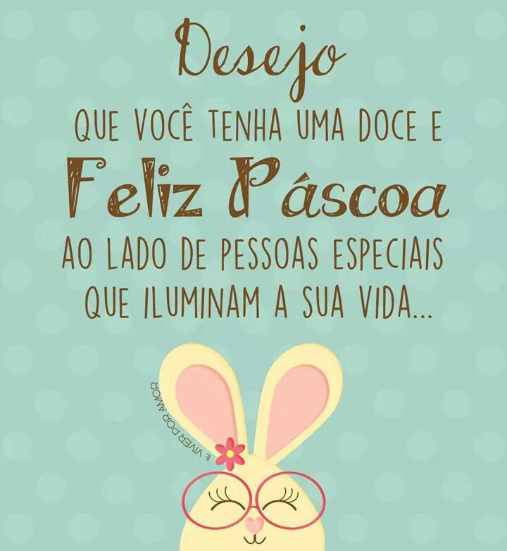 Desejo que você tenha uma doce e feliz Páscoa ao lado de pessoas especiais que iluminam a sua vida...