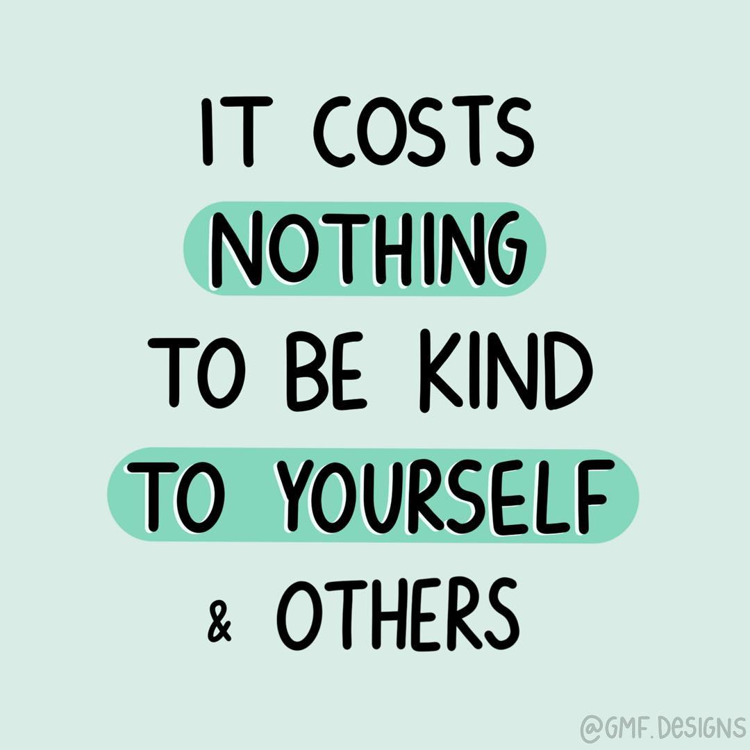 It costs nothing to be kind to yourself & others. (Não custa nada ser gentil com você mesmo e com os outros)