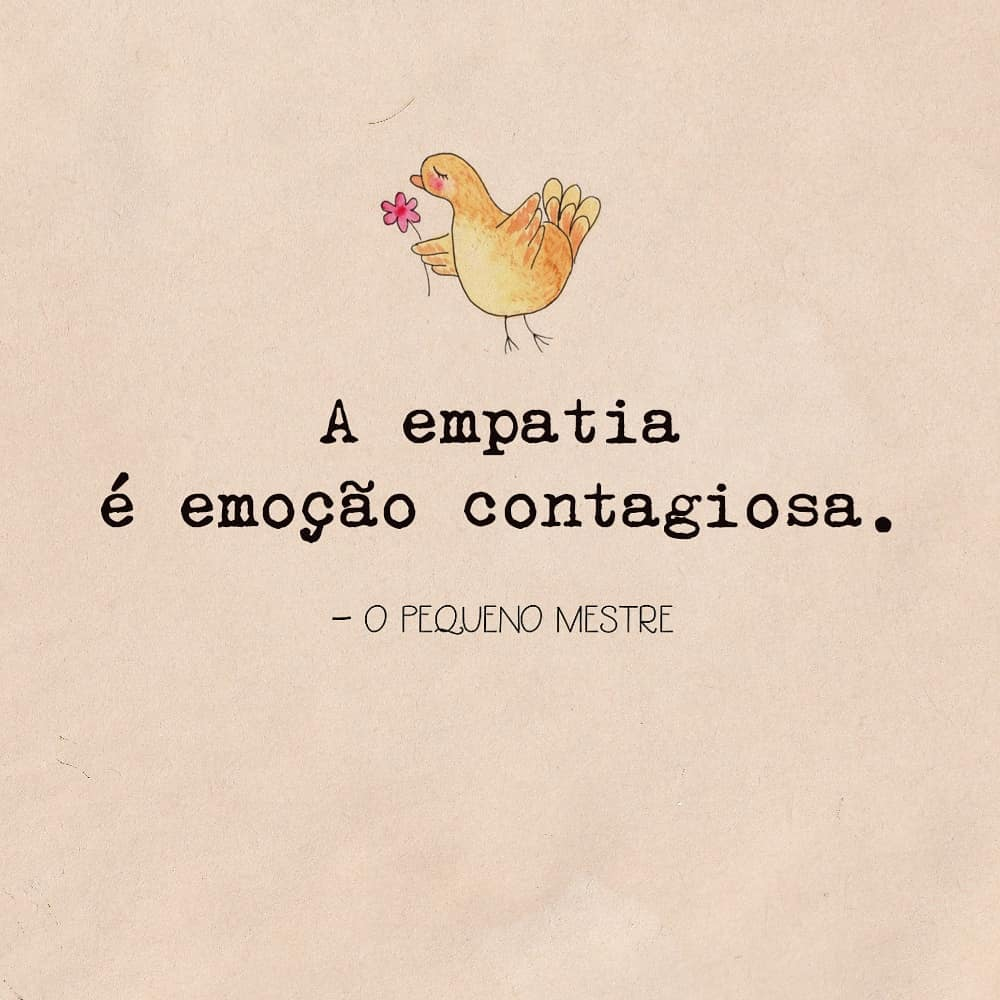 A empatia é emoção contagiosa.