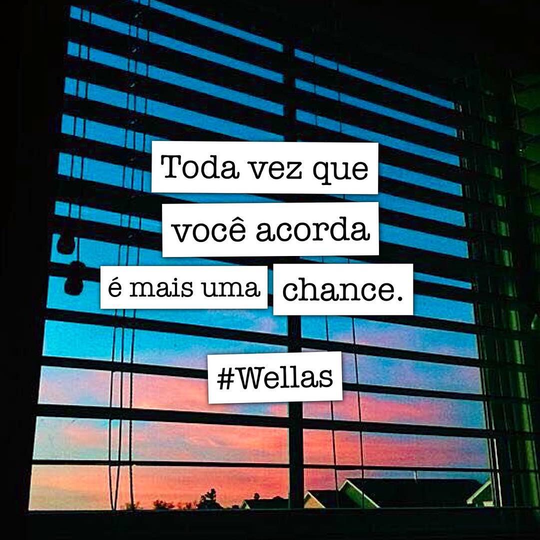 Toda vez que você acorda é mais uma chance.