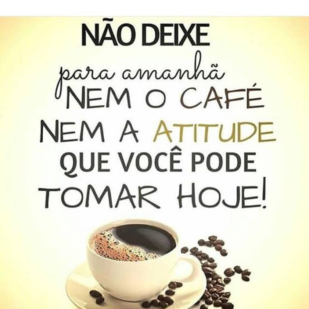 Não deixe para amanhã nem o café, nem a atitude que você pode tomar hoje!