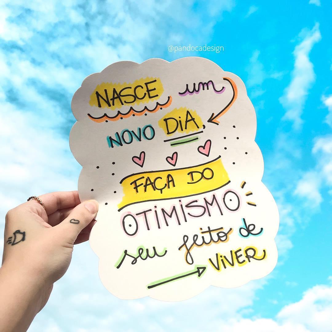 Nasce um novo dia. Faça do otimismo seu jeito de viver.