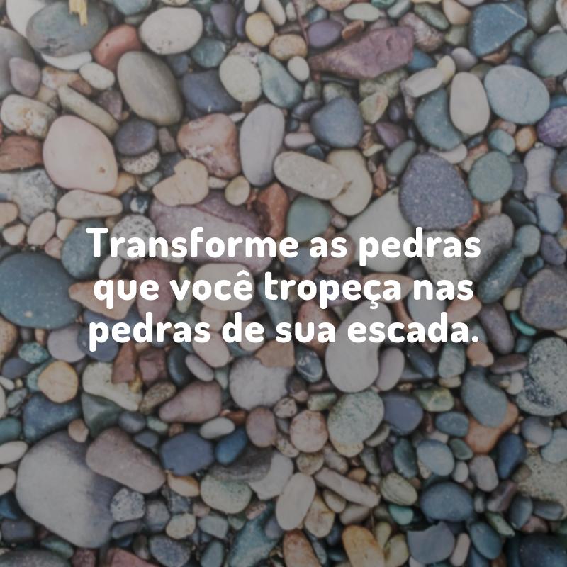 Transforme as pedras que você tropeça nas pedras de sua escada.