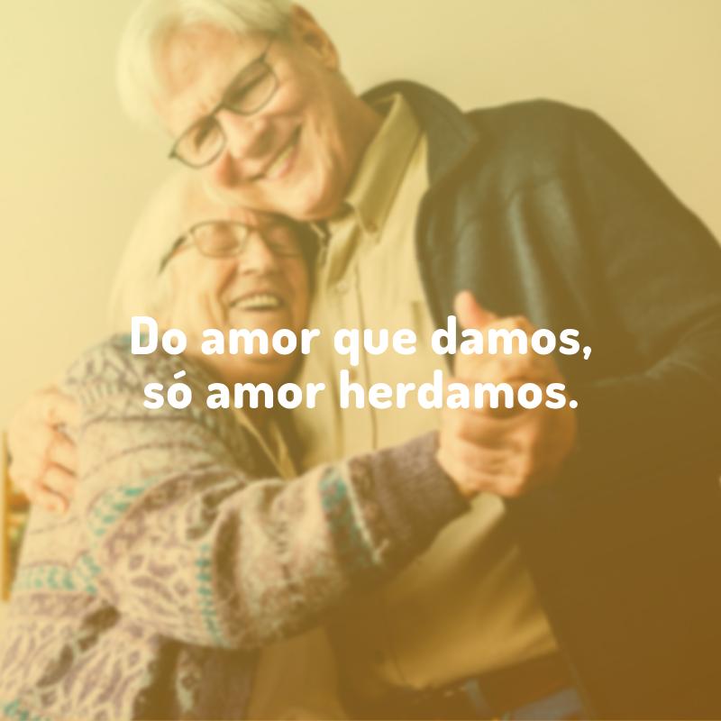 Do amor que damos, só amor herdamos.