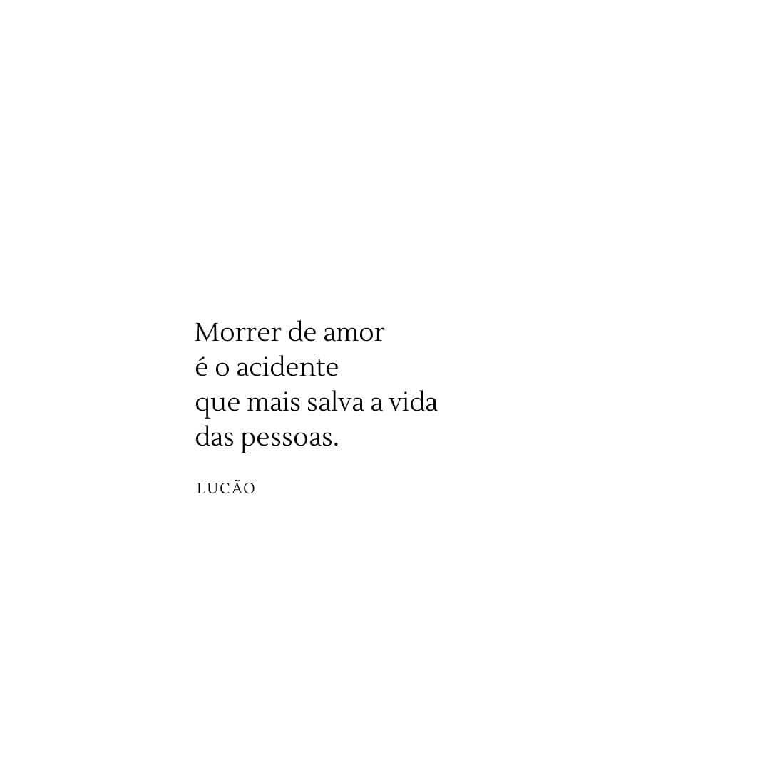 Morrer de amor é o acidente que mais salva a vida das pessoas.